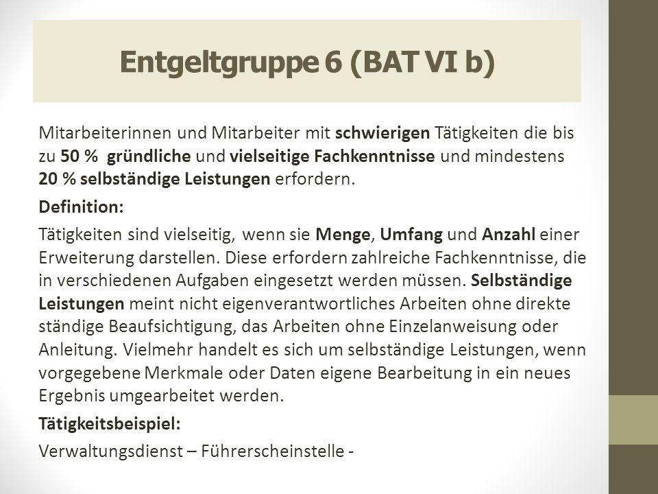 Entgeltgruppe 6 (BAT VI b) Mitarbeiterinnen und Mitarbeiter mit schwierigen Tätigkeiten die bis zu 50 % gründliche und vielseitige Fachkenntnisse und