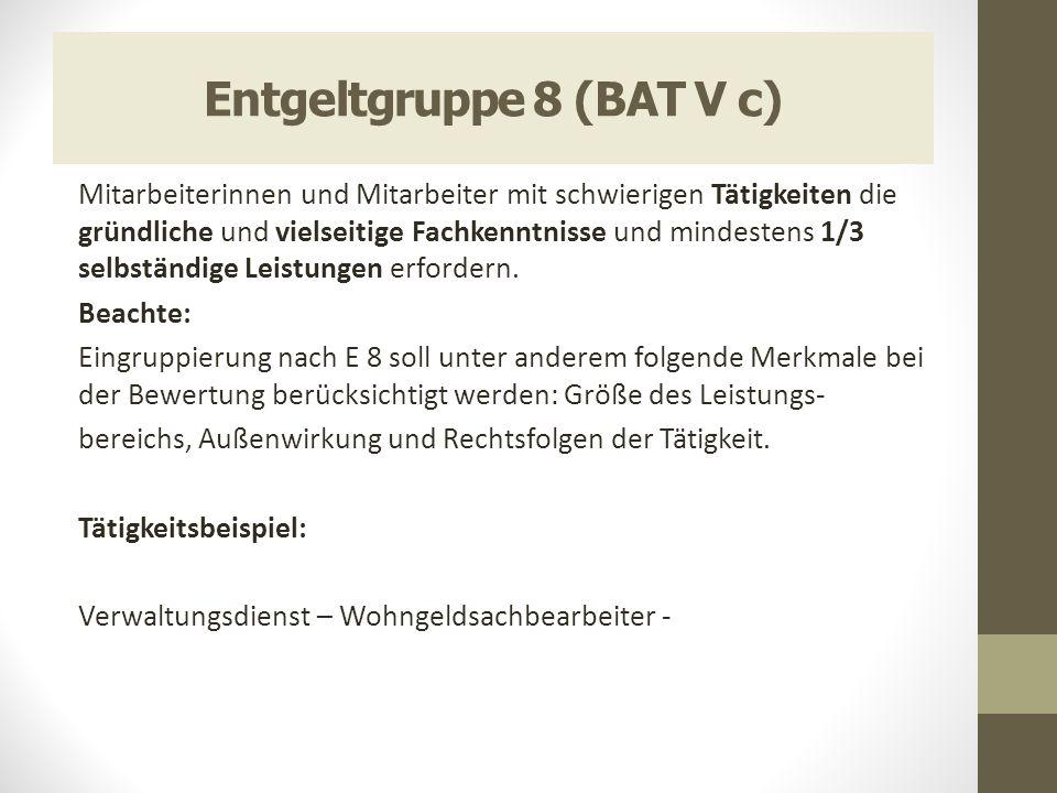 Entgeltgruppe 8 (BAT V c) Mitarbeiterinnen und Mitarbeiter mit schwierigen Tätigkeiten die gründliche und vielseitige Fachkenntnisse und mindestens 1/