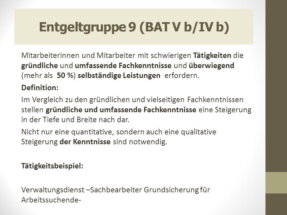 Entgeltgruppe 9 (BAT V b/IV b) Mitarbeiterinnen und Mitarbeiter mit schwierigen Tätigkeiten die gründliche und umfassende Fachkenntnisse und überwiege