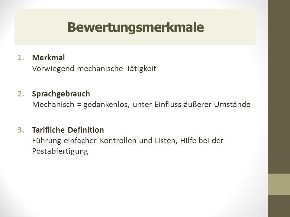 Bewertungsmerkmale 1.Merkmal Vorwiegend mechanische Tätigkeit 2.Sprachgebrauch Mechanisch = gedankenlos, unter Einfluss äußerer Umstände 3.Tarifliche