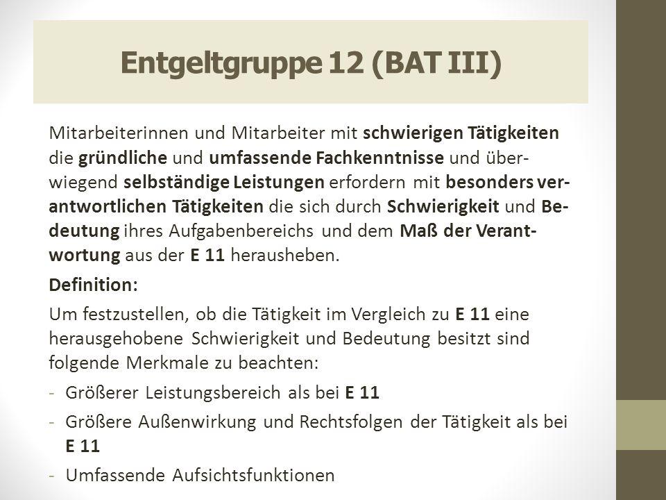 Entgeltgruppe 12 (BAT III) Mitarbeiterinnen und Mitarbeiter mit schwierigen Tätigkeiten die gründliche und umfassende Fachkenntnisse und über- wiegend