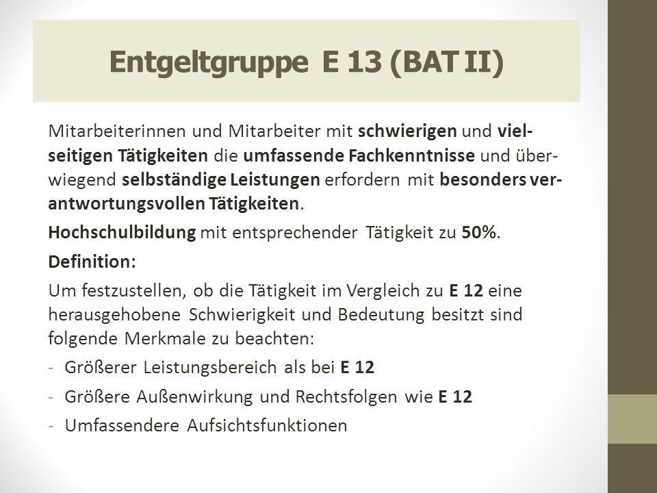 Entgeltgruppe E 13 (BAT II) Mitarbeiterinnen und Mitarbeiter mit schwierigen und viel- seitigen Tätigkeiten die umfassende Fachkenntnisse und über- wi