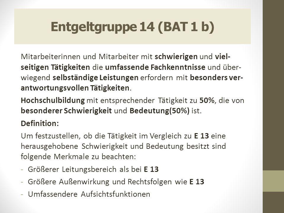 Entgeltgruppe 14 (BAT 1 b) Mitarbeiterinnen und Mitarbeiter mit schwierigen und viel- seitigen Tätigkeiten die umfassende Fachkenntnisse und über- wie