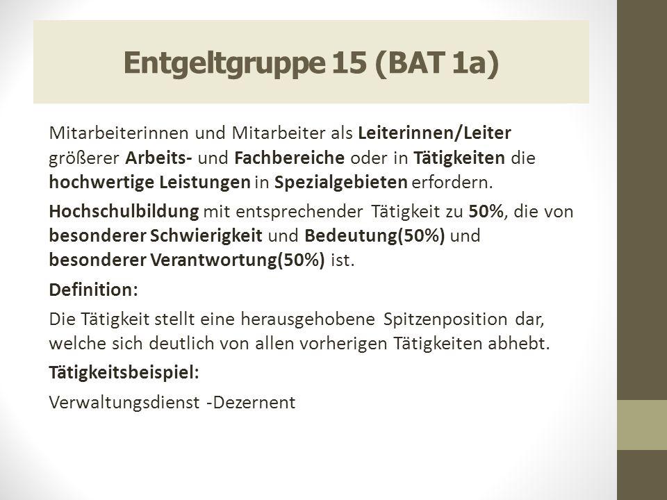 Entgeltgruppe 15 (BAT 1a) Mitarbeiterinnen und Mitarbeiter als Leiterinnen/Leiter größerer Arbeits- und Fachbereiche oder in Tätigkeiten die hochwerti