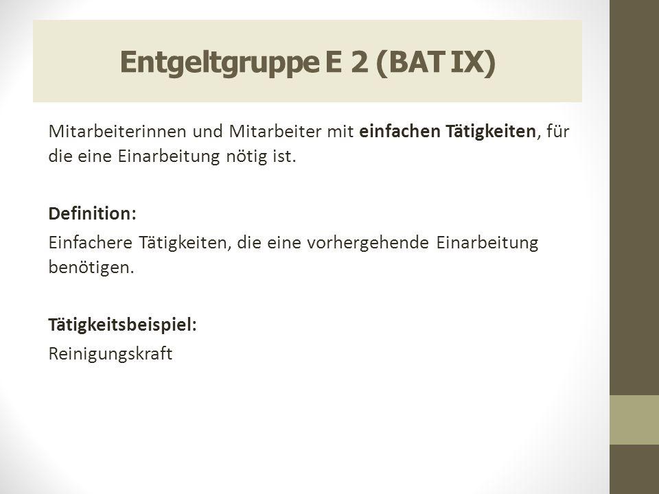 Entgeltgruppe E 2 (BAT IX) Mitarbeiterinnen und Mitarbeiter mit einfachen Tätigkeiten, für die eine Einarbeitung nötig ist. Definition: Einfachere Tät