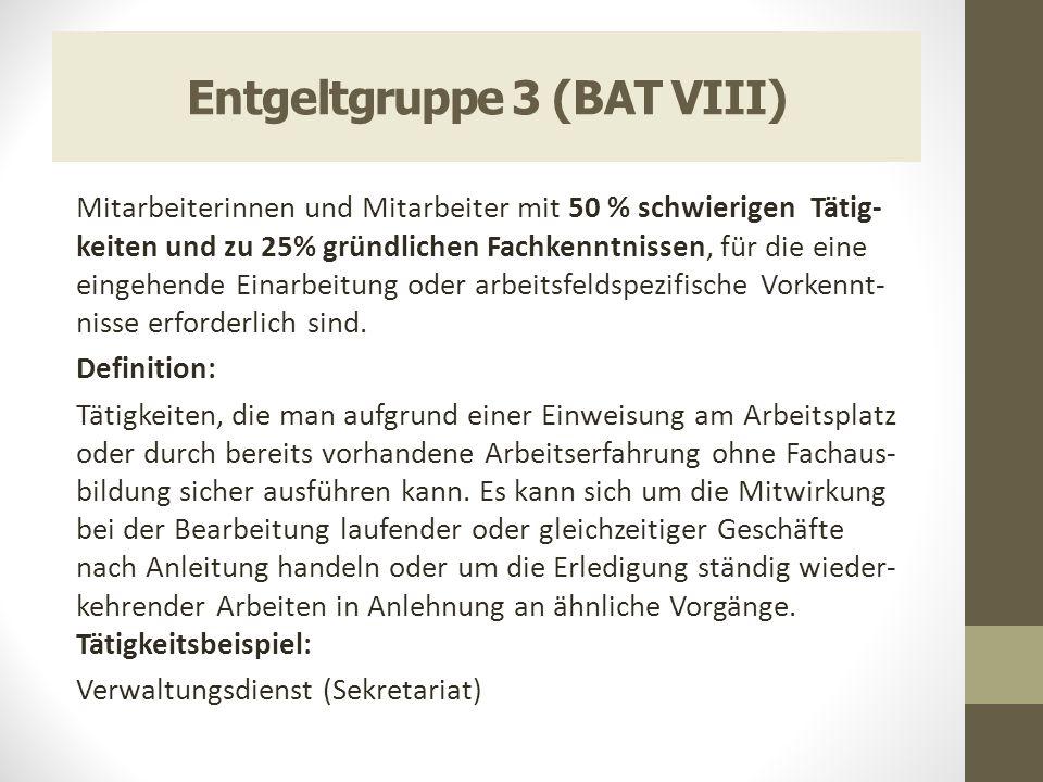 Entgeltgruppe 3 (BAT VIII) Mitarbeiterinnen und Mitarbeiter mit 50 % schwierigen Tätig- keiten und zu 25% gründlichen Fachkenntnissen, für die eine ei