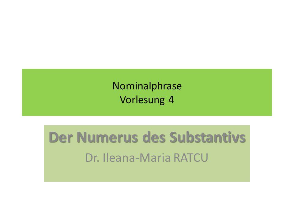 Nominalphrase Vorlesung 4 Der Numerus des Substantivs Dr. Ileana-Maria RATCU