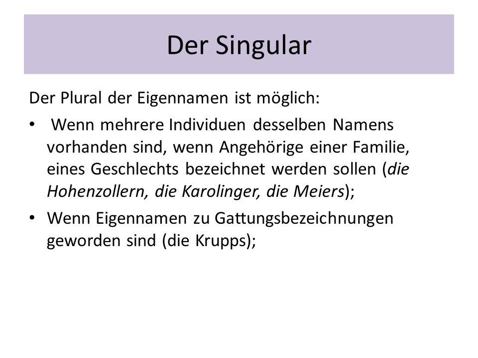 Der Singular Der Plural der Eigennamen ist möglich: Wenn mehrere Individuen desselben Namens vorhanden sind, wenn Angehörige einer Familie, eines Gesc