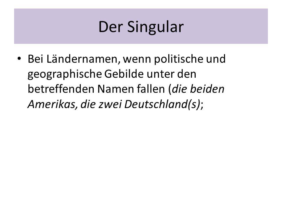 Der Singular Bei Ländernamen, wenn politische und geographische Gebilde unter den betreffenden Namen fallen (die beiden Amerikas, die zwei Deutschland