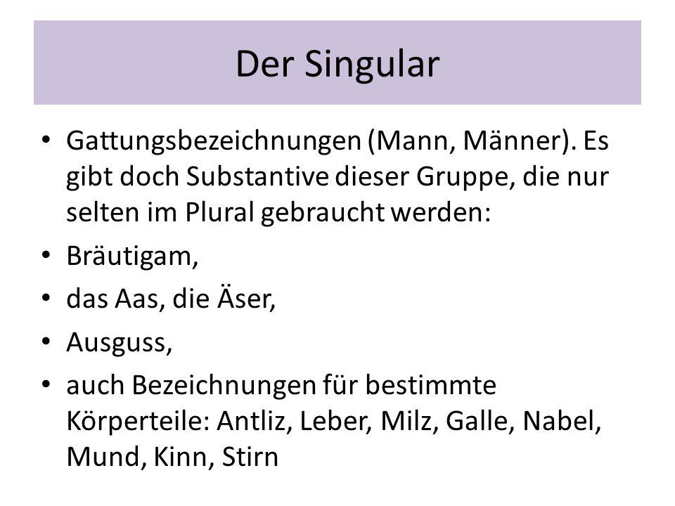 Der Singular Gattungsbezeichnungen (Mann, Männer). Es gibt doch Substantive dieser Gruppe, die nur selten im Plural gebraucht werden: Bräutigam, das A
