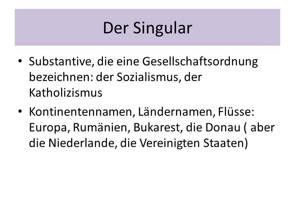 Der Singular Substantive, die eine Gesellschaftsordnung bezeichnen: der Sozialismus, der Katholizismus Kontinentennamen, Ländernamen, Flüsse: Europa,