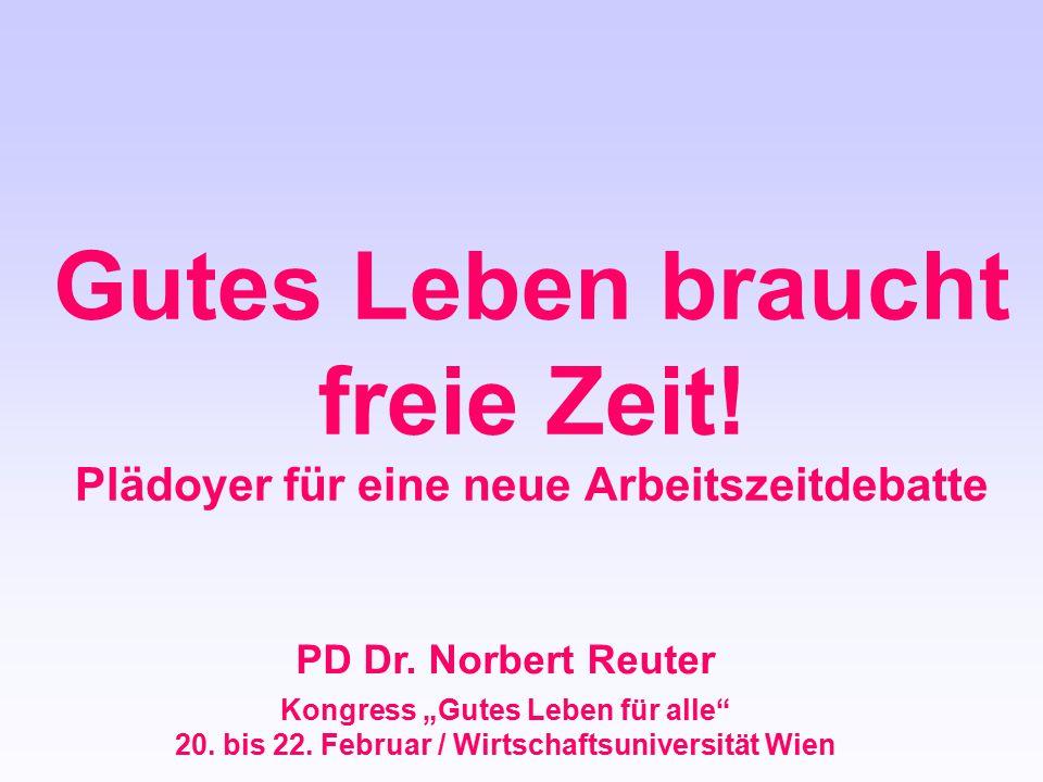 """Gutes Leben braucht freie Zeit! Plädoyer für eine neue Arbeitszeitdebatte PD Dr. Norbert Reuter Kongress """"Gutes Leben für alle"""" 20. bis 22. Februar /"""