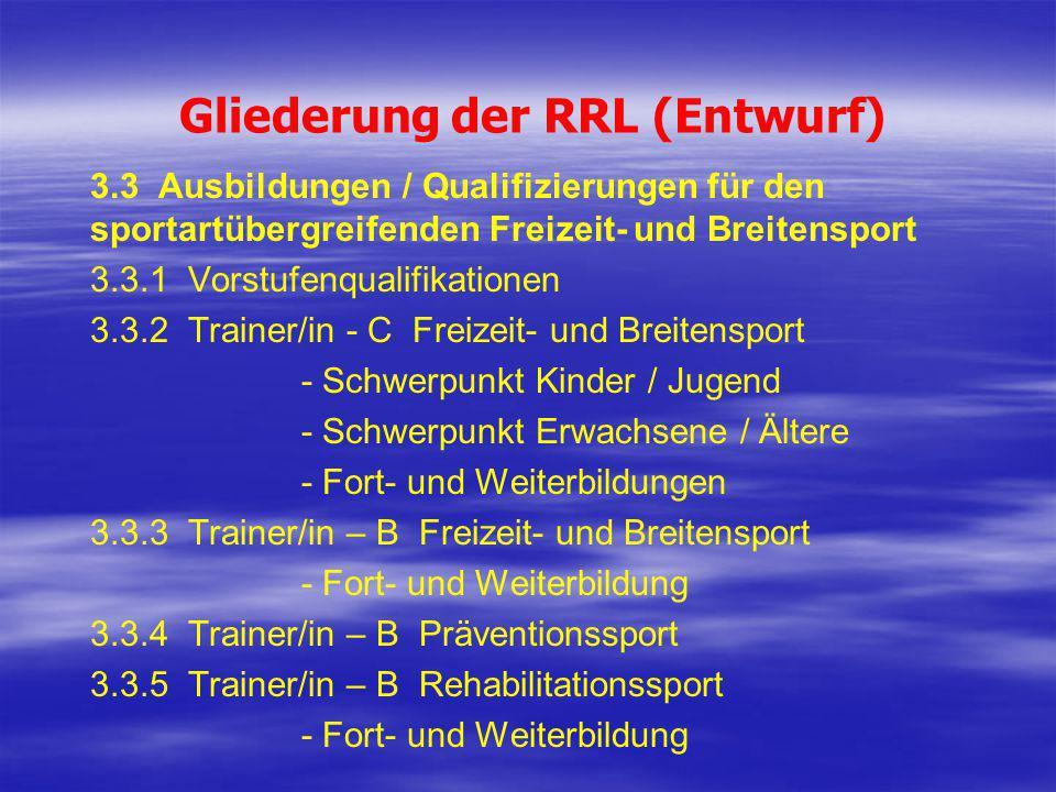 Gliederung der RRL (Entwurf) 3.3 Ausbildungen / Qualifizierungen für den sportartübergreifenden Freizeit- und Breitensport 3.3.1 Vorstufenqualifikatio
