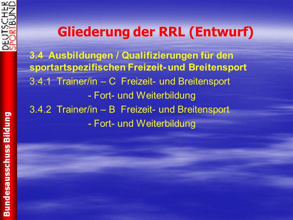 Gliederung der RRL (Entwurf) 3.4 Ausbildungen / Qualifizierungen für den sportartspezifischen Freizeit- und Breitensport 3.4.1 Trainer/in – C Freizeit