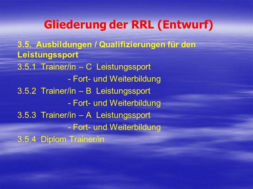 Gliederung der RRL (Entwurf) 3.5. Ausbildungen / Qualifizierungen für den Leistungssport 3.5.1 Trainer/in – C Leistungssport - Fort- und Weiterbildung