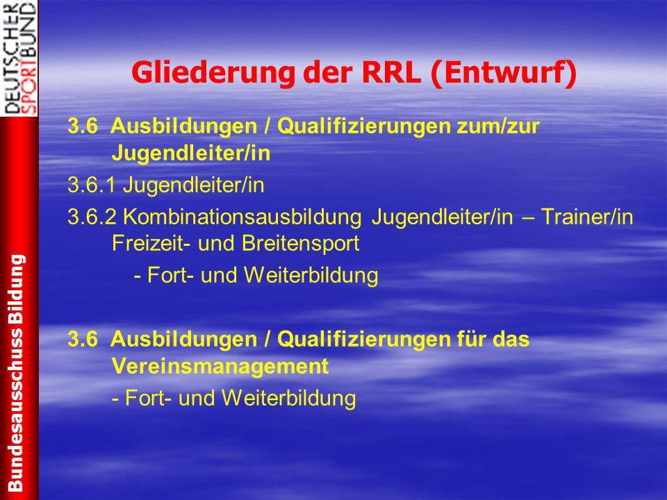 Gliederung der RRL (Entwurf) 3.6 Ausbildungen / Qualifizierungen zum/zur Jugendleiter/in 3.6.1 Jugendleiter/in 3.6.2 Kombinationsausbildung Jugendleit