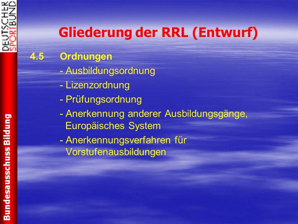 Gliederung der RRL (Entwurf) 4.5Ordnungen - Ausbildungsordnung - Lizenzordnung - Prüfungsordnung - Anerkennung anderer Ausbildungsgänge, Europäisches