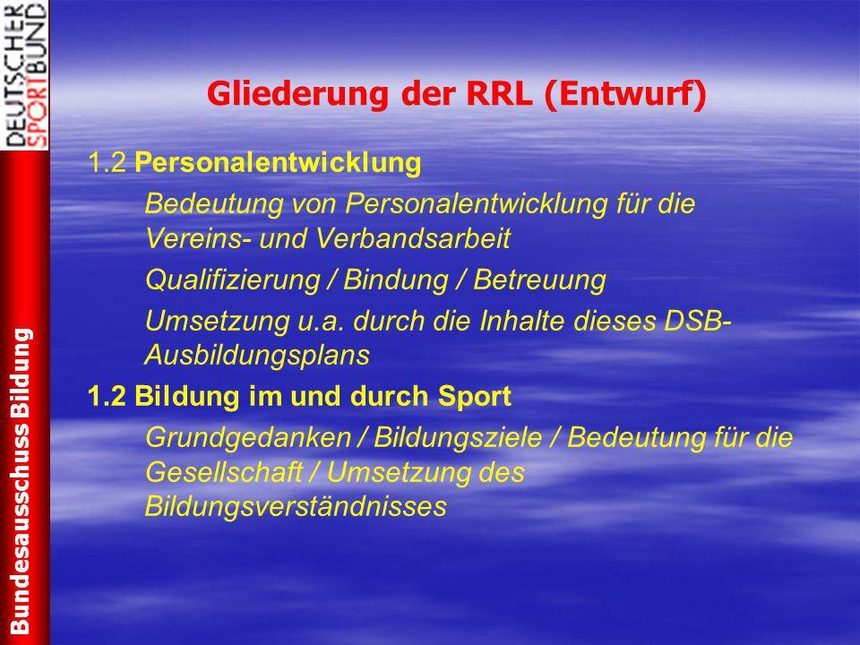 Gliederung der RRL (Entwurf) 1.2 Personalentwicklung Bedeutung von Personalentwicklung für die Vereins- und Verbandsarbeit Qualifizierung / Bindung /