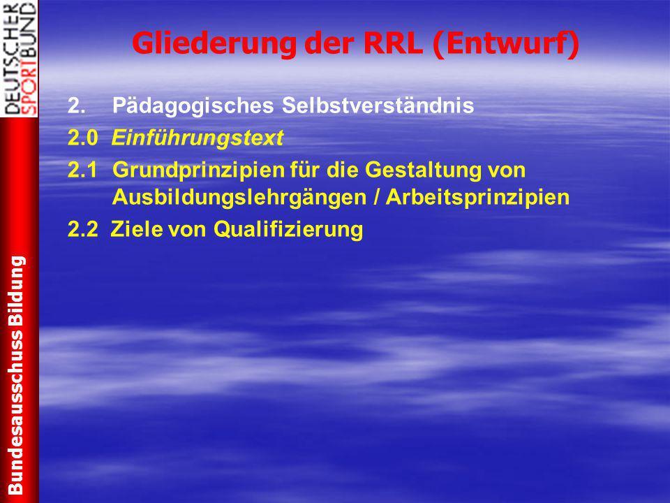 Gliederung der RRL (Entwurf) 2.Pädagogisches Selbstverständnis 2.0 Einführungstext 2.1Grundprinzipien für die Gestaltung von Ausbildungslehrgängen / A