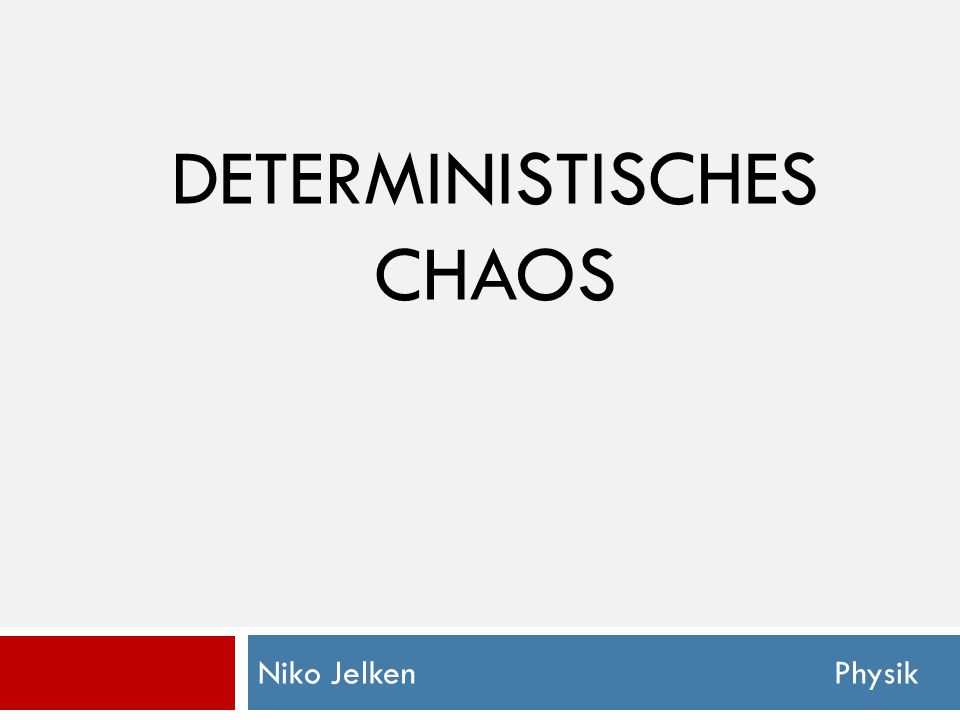 DETERMINISTISCHES CHAOS Niko Jelken Physik