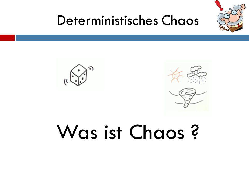 Deterministisches Chaos In unserem Alltag gibt es wenig komplexeres und Chaotisches wie unser Wetter .