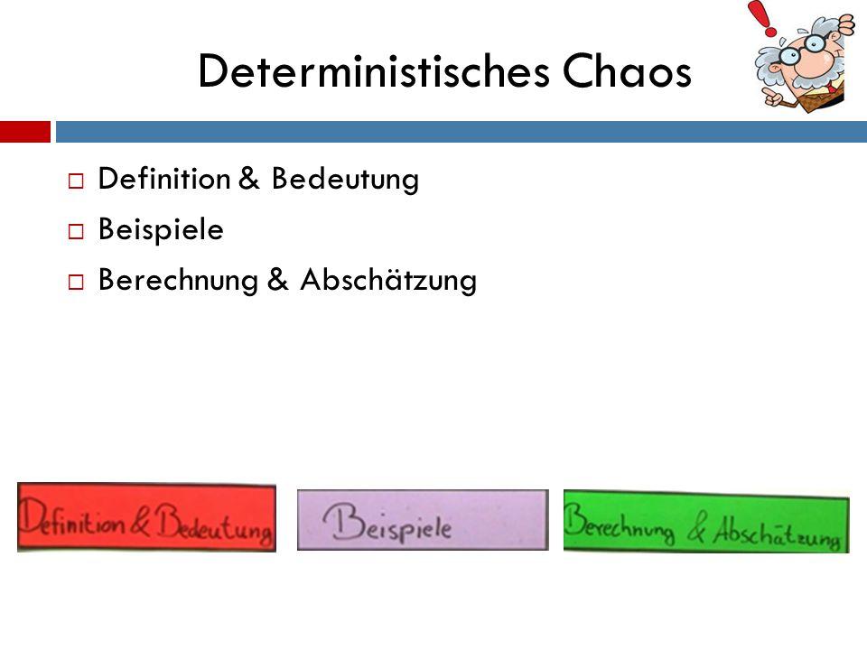 Deterministisches Chaos Chaos System vollkommener Unordnung Chaotisch sind nur Prozesse und Abläufe und keine einzelnen Zustände Kosmos Ordnung von Welt und Universum Definition & Bedeutung