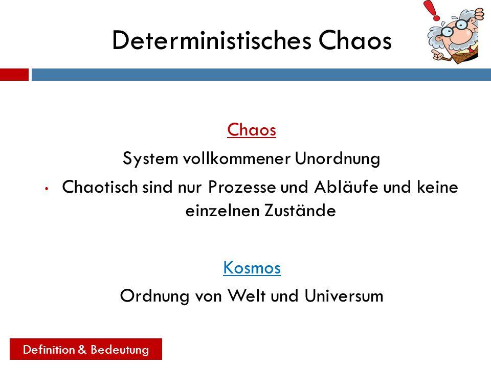 Die Chaostheorie  Die Chaostheorie beschreibt den zeitlichen Verlauf von chaotischen Prozessen  Sie beantwortet die Frage, wie sich ein System verändert hat  Das physikalische Chaos ist prinzipiell berechenbar.