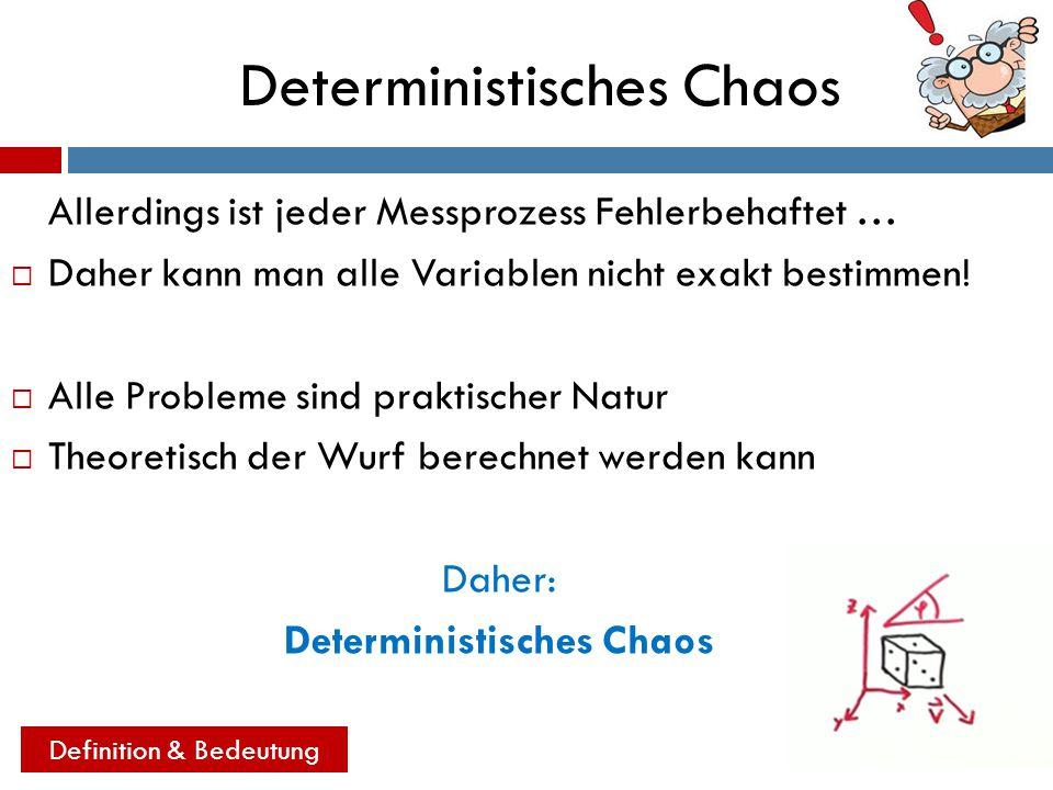Deterministisches Chaos Deterministisches Chaos bedeutet :  Die Bestimmbarkeit und Vorhersagbarkeit von Ereignissen  Das Hauptkriterium eines solchen Chaotischen Prozesses definiert sich deswegen auch nicht über eine Unbestimmbarkeit sondern über die Konsequenzen der Anfangsbedingungen Definition & Bedeutung