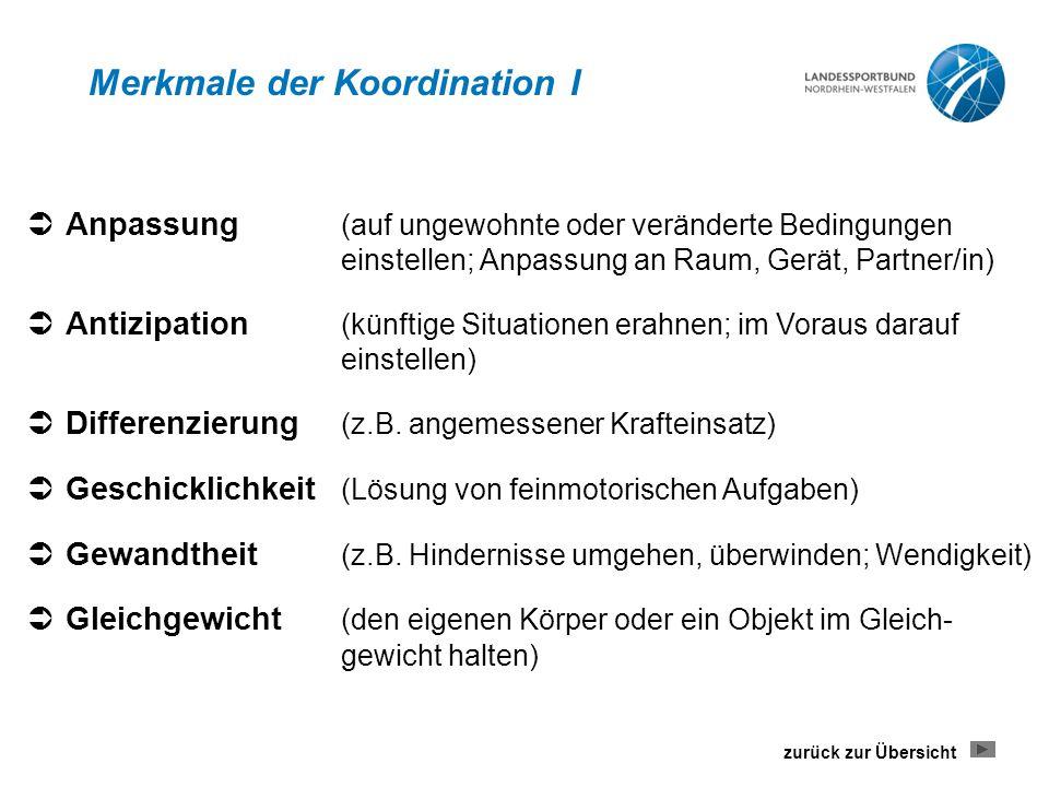 Merkmale der Koordination I  Anpassung (auf ungewohnte oder veränderte Bedingungen einstellen; Anpassung an Raum, Gerät, Partner/in)  Antizipation (