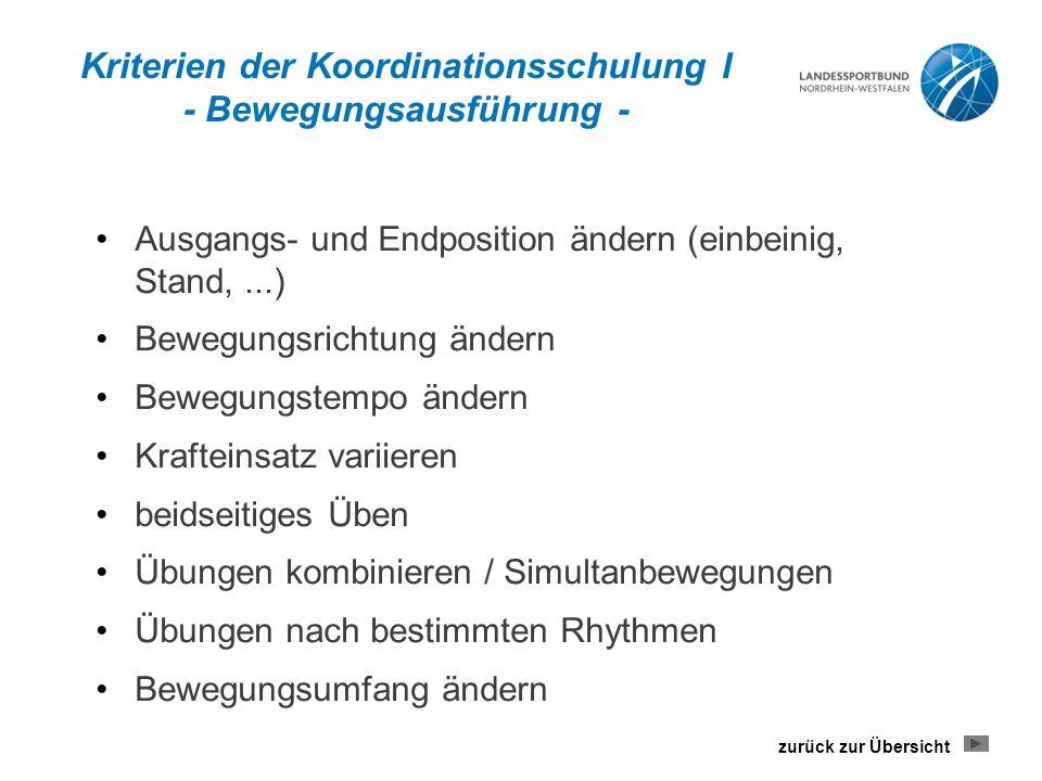 Kriterien der Koordinationsschulung I - Bewegungsausführung - Ausgangs- und Endposition ändern (einbeinig, Stand,...) Bewegungsrichtung ändern Bewegun