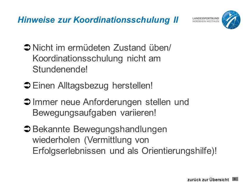 Hinweise zur Koordinationsschulung II  Nicht im ermüdeten Zustand üben/ Koordinationsschulung nicht am Stundenende.