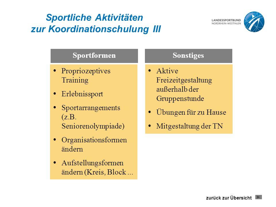 Sportliche Aktivitäten zur Koordinationschulung III Sportformen  Propriozeptives Training  Erlebnissport  Sportarrangements (z.B. Seniorenolympiade