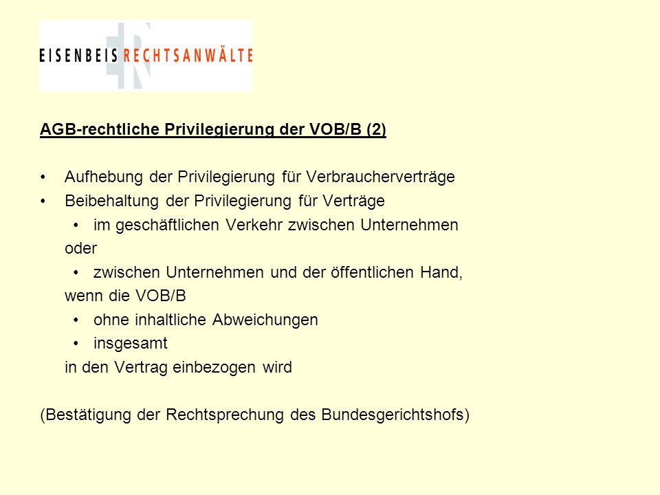 AGB-rechtliche Privilegierung der VOB/B (2) Aufhebung der Privilegierung für Verbraucherverträge Beibehaltung der Privilegierung für Verträge im gesch