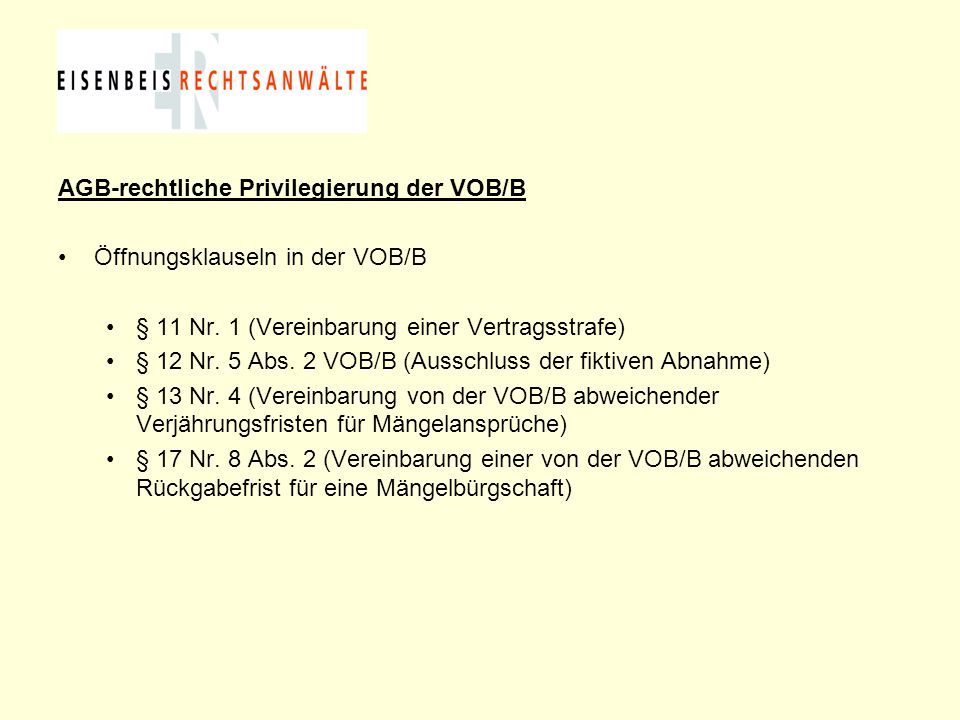 AGB-rechtliche Privilegierung der VOB/B Öffnungsklauseln in der VOB/B § 11 Nr. 1 (Vereinbarung einer Vertragsstrafe) § 12 Nr. 5 Abs. 2 VOB/B (Ausschlu