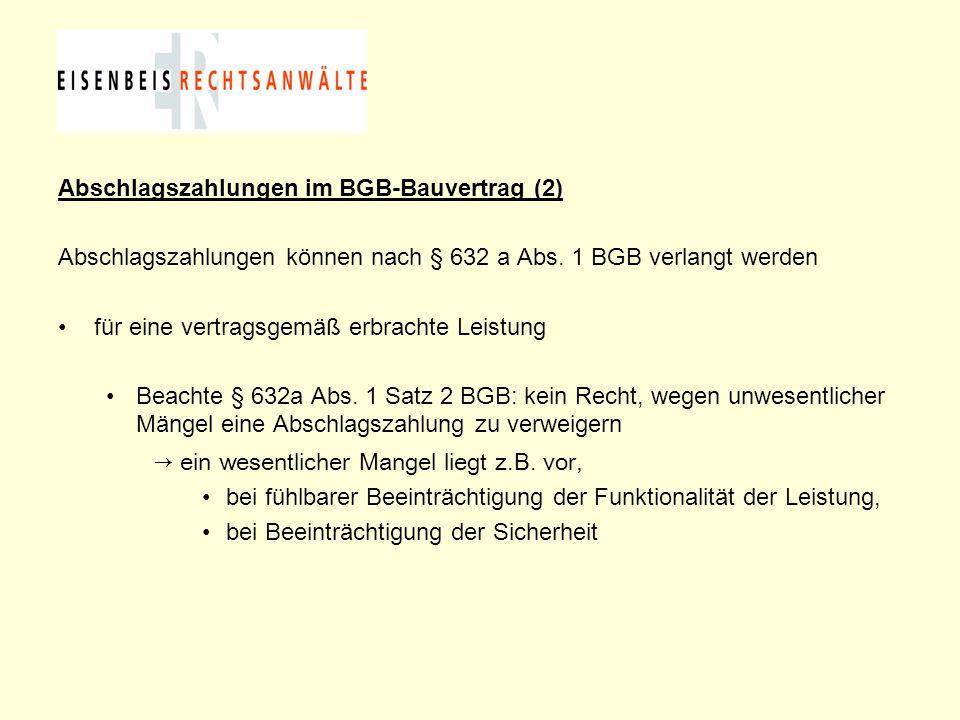 Abschlagszahlungen im BGB-Bauvertrag (2) Abschlagszahlungen können nach § 632 a Abs. 1 BGB verlangt werden für eine vertragsgemäß erbrachte Leistung B