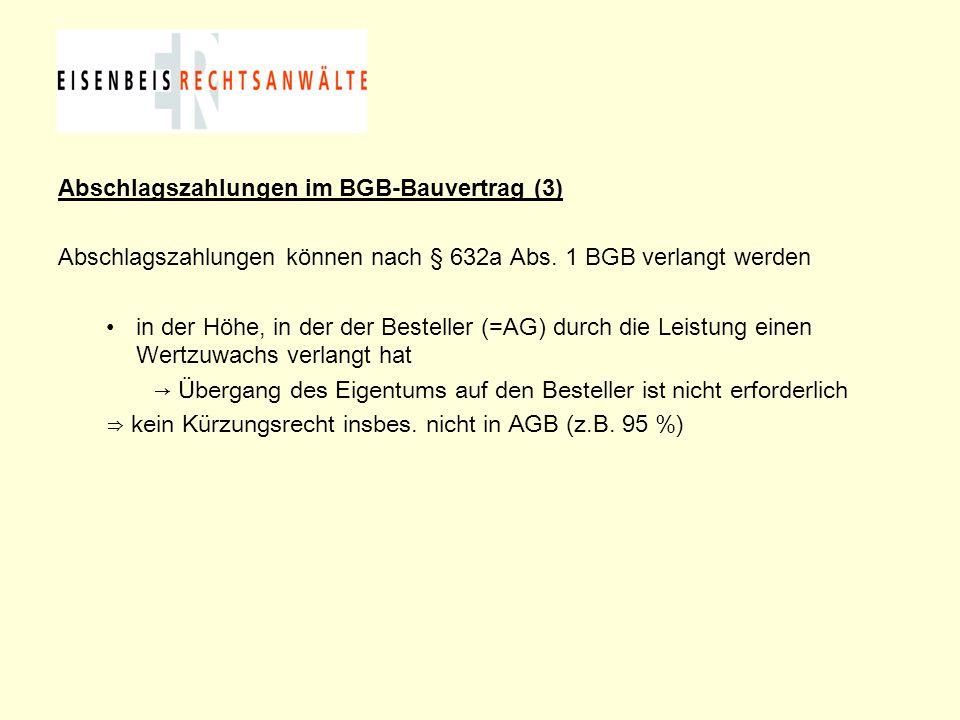 Abschlagszahlungen im BGB-Bauvertrag (3) Abschlagszahlungen können nach § 632a Abs. 1 BGB verlangt werden in der Höhe, in der der Besteller (=AG) durc