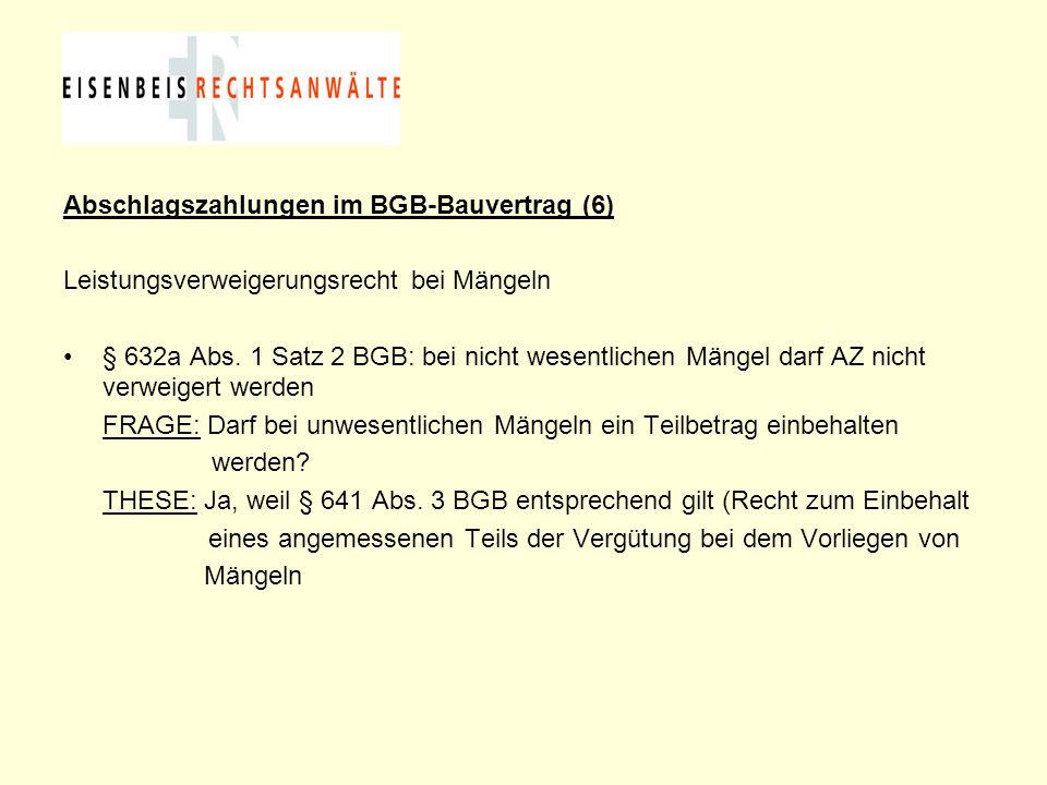 Abschlagszahlungen im BGB-Bauvertrag (6) Leistungsverweigerungsrecht bei Mängeln § 632a Abs. 1 Satz 2 BGB: bei nicht wesentlichen Mängel darf AZ nicht
