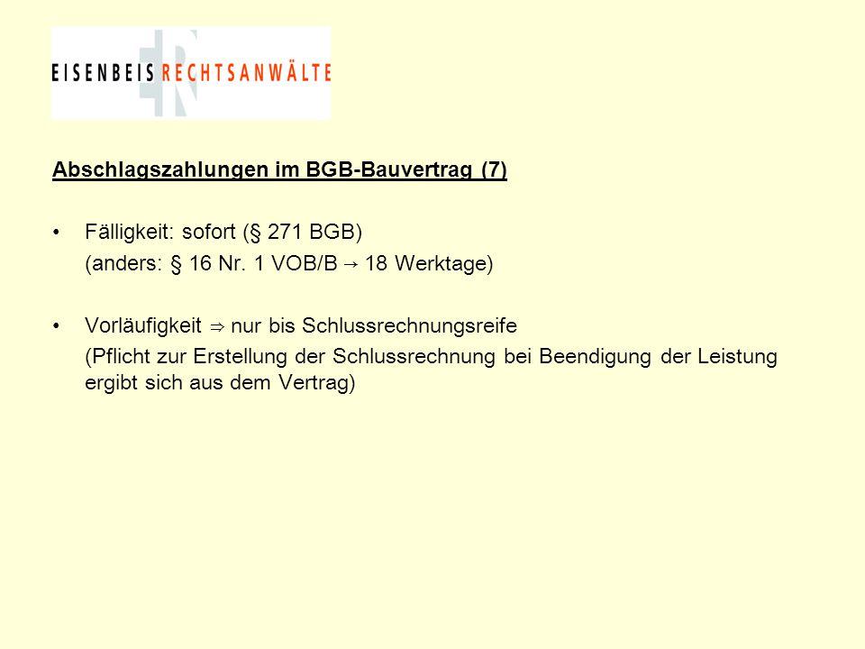 Abschlagszahlungen im BGB-Bauvertrag (7) Fälligkeit: sofort (§ 271 BGB) (anders: § 16 Nr. 1 VOB/B → 18 Werktage) Vorläufigkeit ⇒ nur bis Schlussrechnu