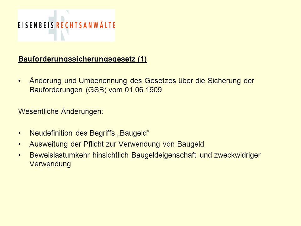 Bauforderungssicherungsgesetz (1) Änderung und Umbenennung des Gesetzes über die Sicherung der Bauforderungen (GSB) vom 01.06.1909 Wesentliche Änderun
