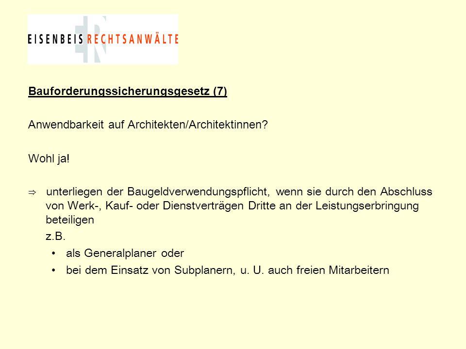 Bauforderungssicherungsgesetz (7) Anwendbarkeit auf Architekten/Architektinnen? Wohl ja! ⇒ unterliegen der Baugeldverwendungspflicht, wenn sie durch d