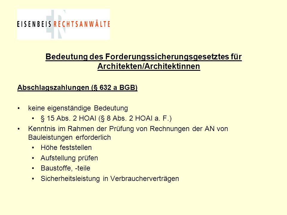 Bedeutung des Forderungssicherungsgesetztes für Architekten/Architektinnen Abschlagszahlungen (§ 632 a BGB) keine eigenständige Bedeutung § 15 Abs. 2
