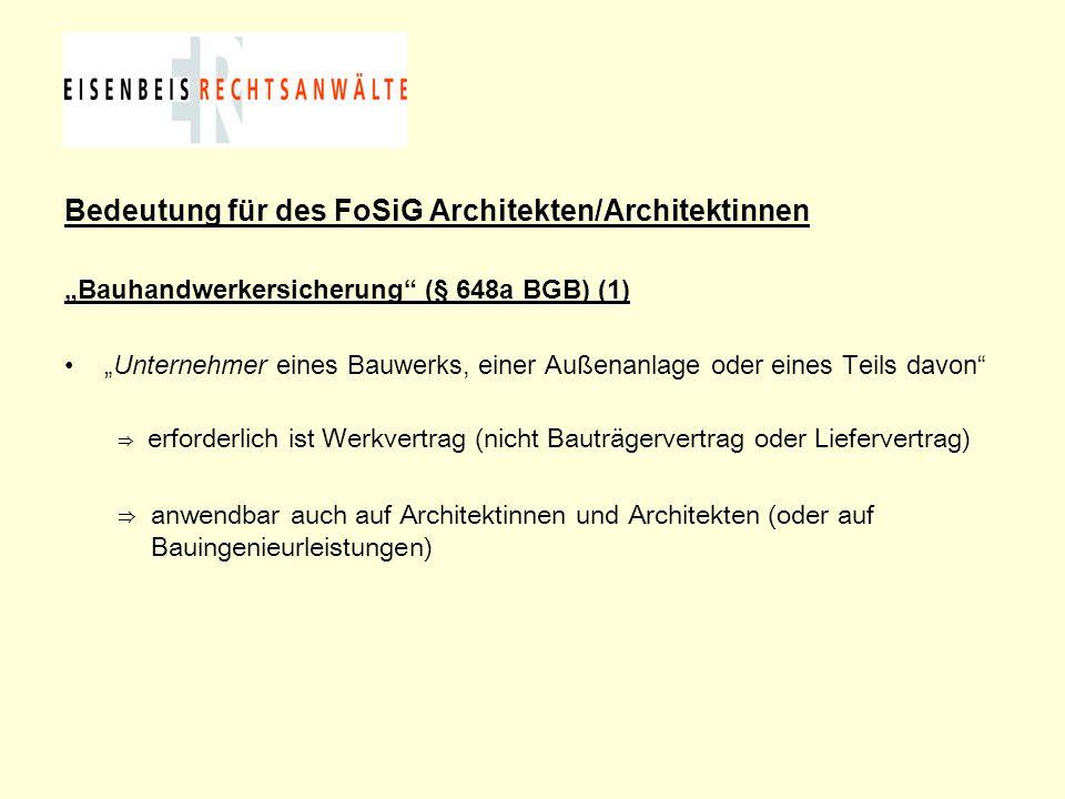 """Bedeutung für des FoSiG Architekten/Architektinnen """"Bauhandwerkersicherung"""" (§ 648a BGB) (1) """"Unternehmer eines Bauwerks, einer Außenanlage oder eines"""