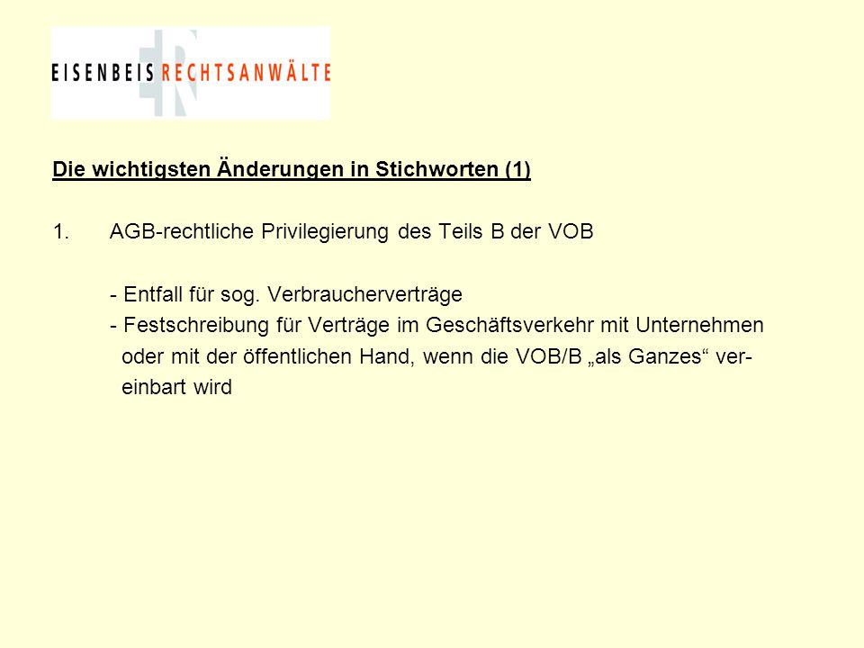 Die wichtigsten Änderungen in Stichworten (1) 1.AGB-rechtliche Privilegierung des Teils B der VOB - Entfall für sog. Verbraucherverträge - Festschreib