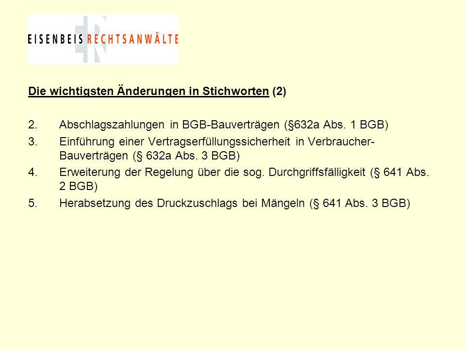 Die wichtigsten Änderungen in Stichworten (2) 2.Abschlagszahlungen in BGB-Bauverträgen (§632a Abs. 1 BGB) 3.Einführung einer Vertragserfüllungssicherh