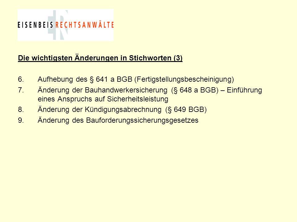 Die wichtigsten Änderungen in Stichworten (3) 6.Aufhebung des § 641 a BGB (Fertigstellungsbescheinigung) 7.Änderung der Bauhandwerkersicherung (§ 648