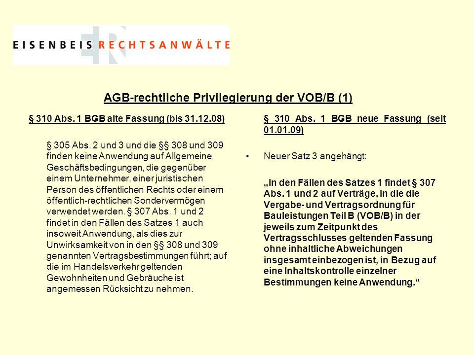 AGB-rechtliche Privilegierung der VOB/B (2) Aufhebung der Privilegierung für Verbraucherverträge Beibehaltung der Privilegierung für Verträge im geschäftlichen Verkehr zwischen Unternehmen oder zwischen Unternehmen und der öffentlichen Hand, wenn die VOB/B ohne inhaltliche Abweichungen insgesamt in den Vertrag einbezogen wird (Bestätigung der Rechtsprechung des Bundesgerichtshofs)