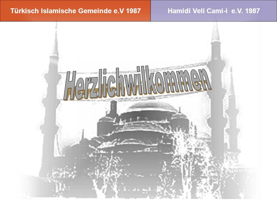 Türkisch Islamische Gemeinde e.V 1987Hamidi Veli Cami-i e.V. 1987