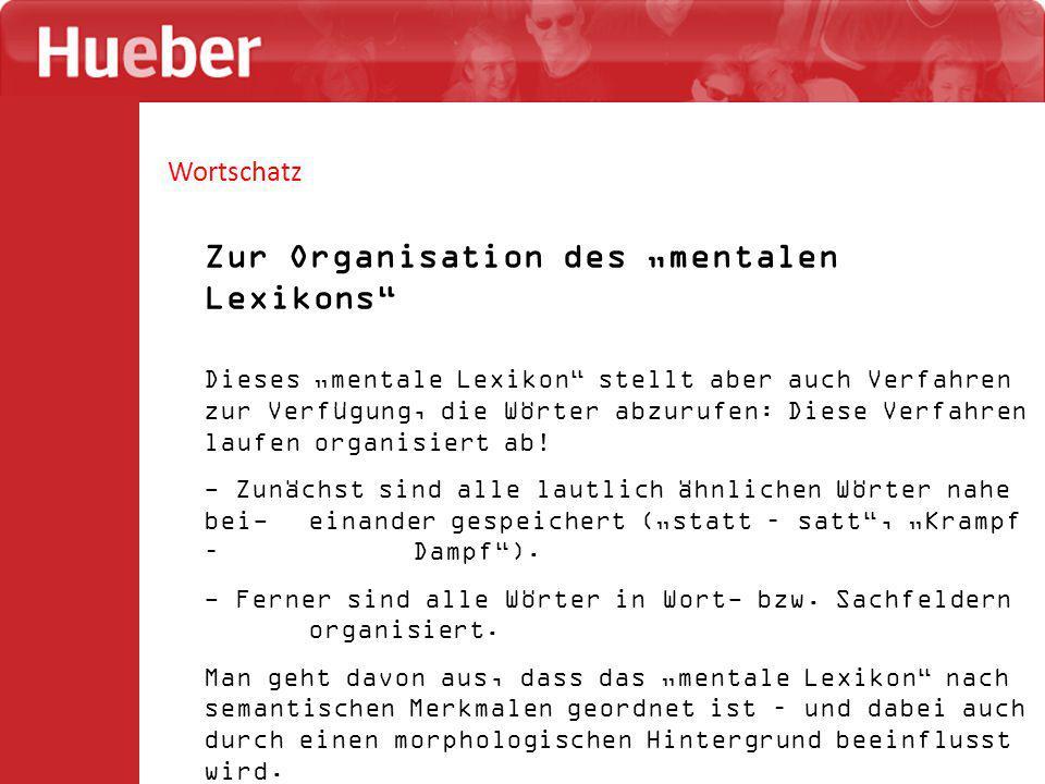 """Wortschatz Zur Organisation des """"mentalen Lexikons Dieses """"mentale Lexikon stellt aber auch Verfahren zur Verfügung, die Wörter abzurufen: Diese Verfahren laufen organisiert ab."""