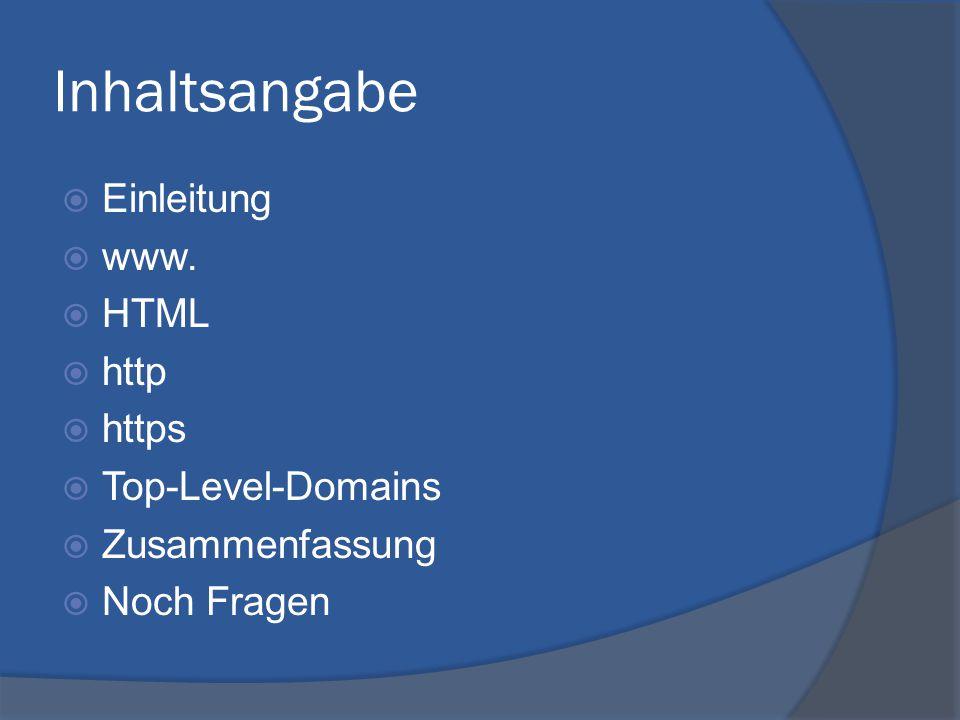 Inhaltsangabe  Einleitung  www.  HTML  http  https  Top-Level-Domains  Zusammenfassung  Noch Fragen