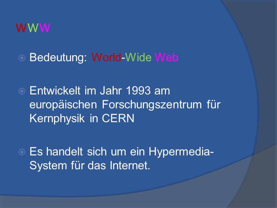 wwwwww  Bedeutung: World-Wide Web  Entwickelt im Jahr 1993 am europäischen Forschungszentrum für Kernphysik in CERN  Es handelt sich um ein Hyperme